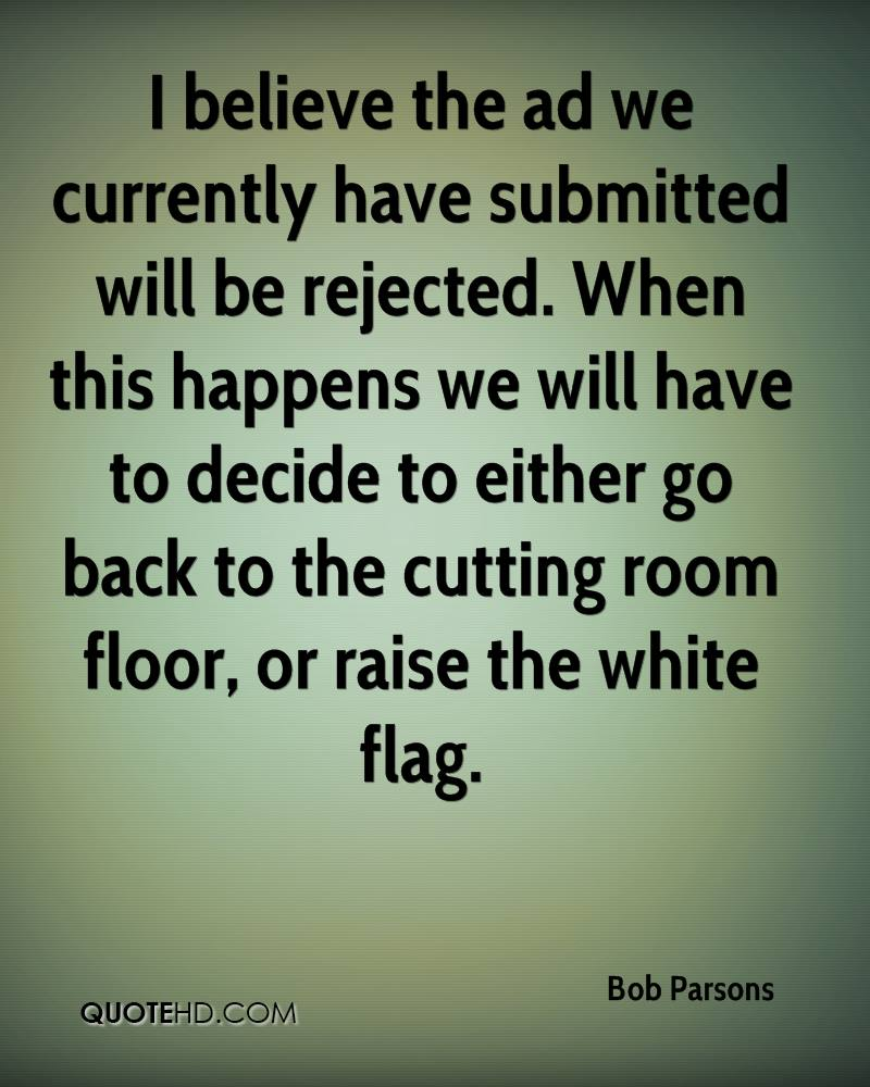 I believe the ad we currently have submitted will be rejected. When this happens we will have to decide to either go back to the cutting room floor, or raise the white flag.