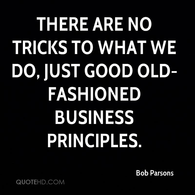 There are no tricks to what we do, just good old-fashioned business principles.