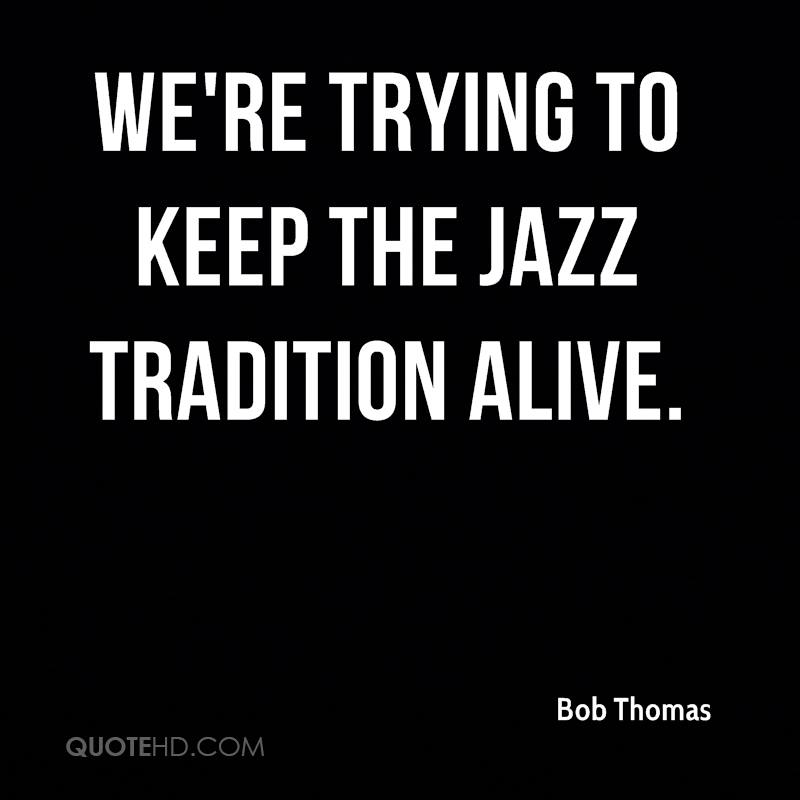We're trying to keep the jazz tradition alive.
