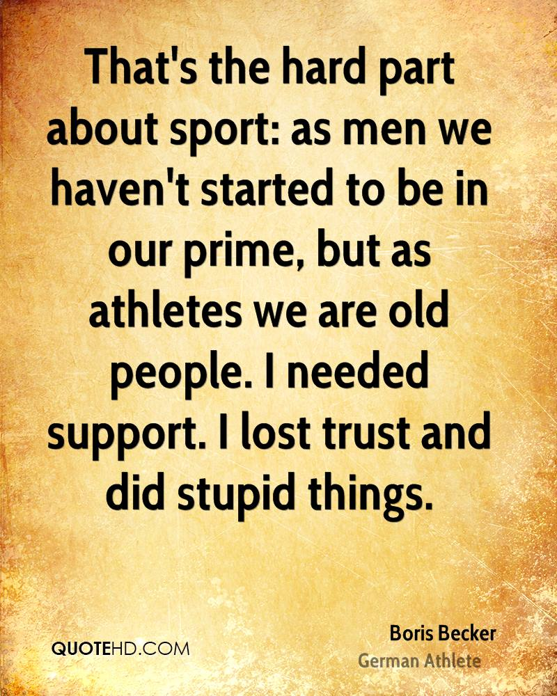 That's the hard part about sport: as men we haven't started to be in our prime, but as athletes we are old people. I needed support. I lost trust and did stupid things.