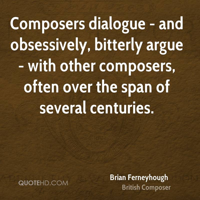 Composers dialogue - and obsessively, bitterly argue - with other composers, often over the span of several centuries.