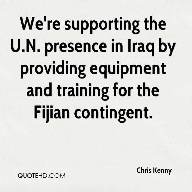 We're supporting the U.N. presence in Iraq by providing equipment and training for the Fijian contingent.