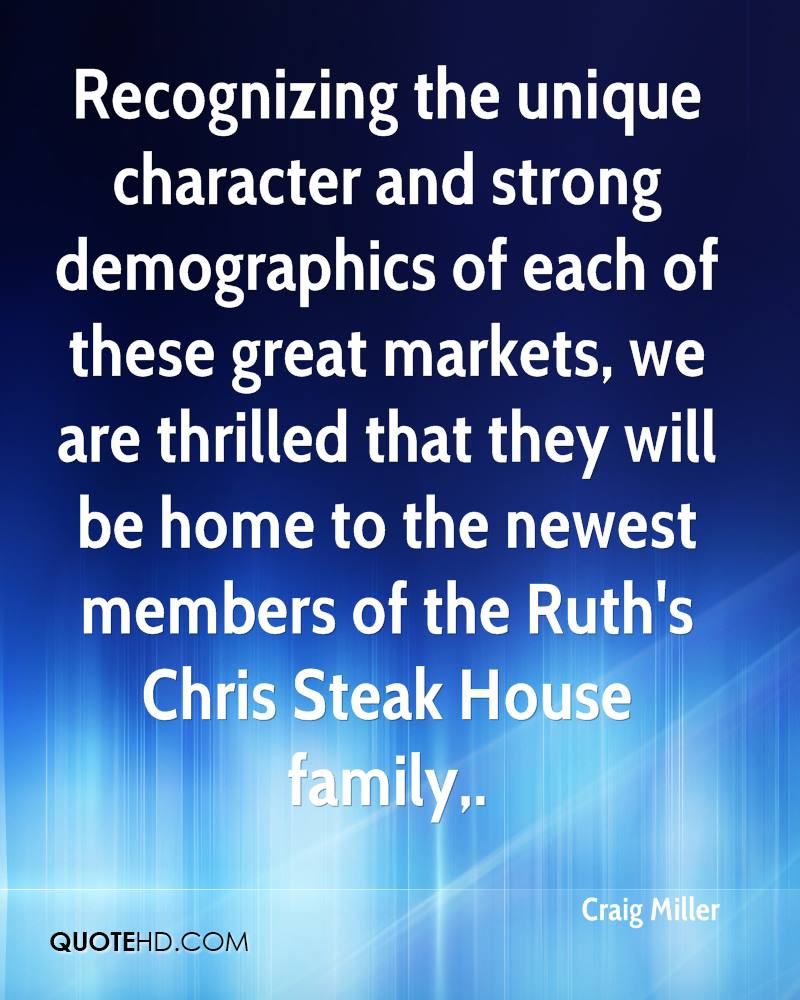 Recognizing the unique character and strong demographics of each of these great markets, we are thrilled that they will be home to the newest members of the Ruth's Chris Steak House family.