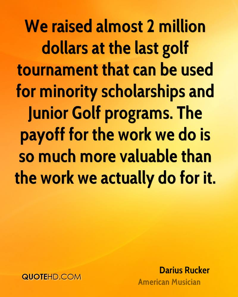 We raised almost 2 million dollars at the last golf tournament that can be used for minority scholarships and Junior Golf programs. The payoff for the work we do is so much more valuable than the work we actually do for it.