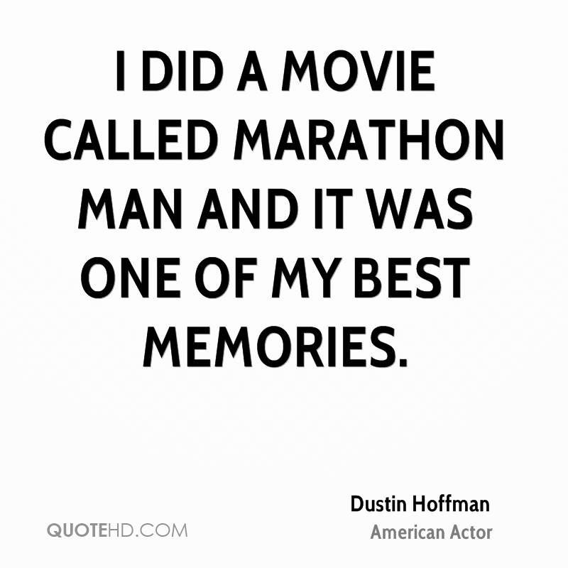 I Did A Movie Called Marathon Man And It Was One Of My Best Memories.
