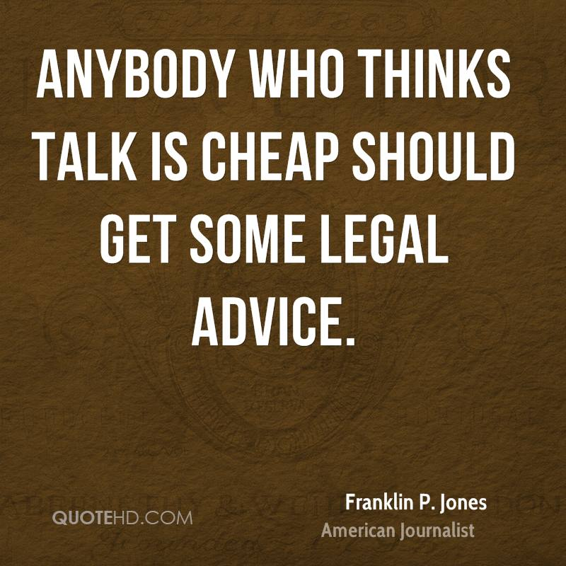 Anybody who thinks talk is cheap should get some legal advice.