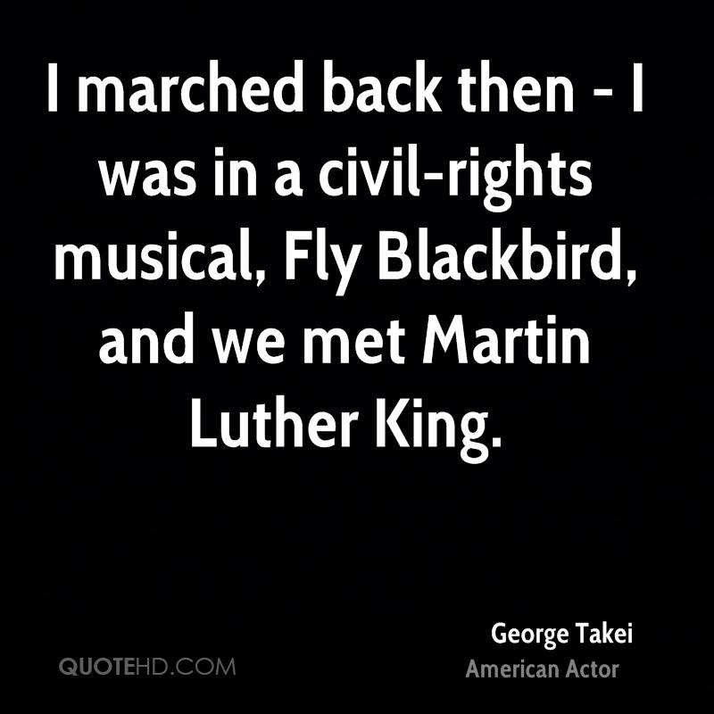 I marched back then - I was in a civil-rights musical, Fly Blackbird, and we met Martin Luther King.