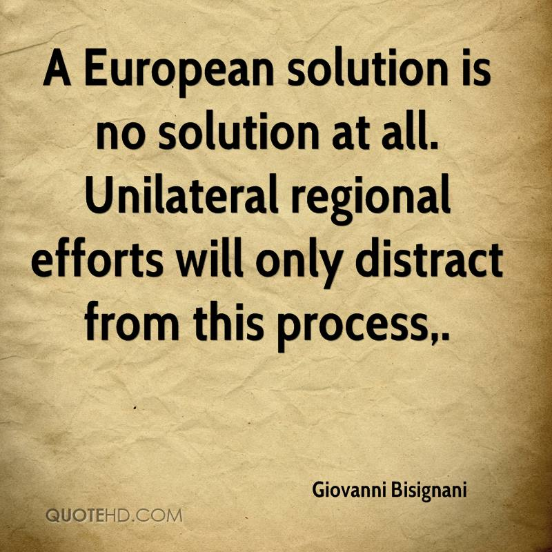 A European solution is no solution at all. Unilateral regional efforts will only distract from this process.