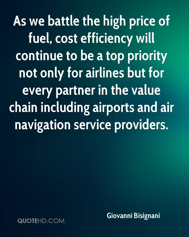 As we battle the high price of fuel, cost efficiency will continue to be a top priority not only for airlines but for every partner in the value chain including airports and air navigation service providers.