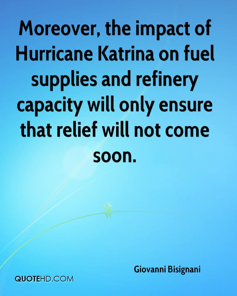 Moreover, the impact of Hurricane Katrina on fuel supplies and refinery capacity will only ensure that relief will not come soon.