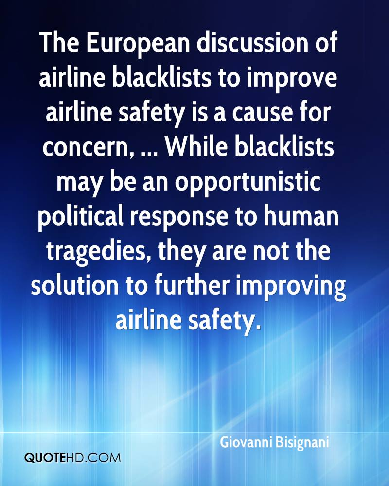 The European discussion of airline blacklists to improve airline safety is a cause for concern, ... While blacklists may be an opportunistic political response to human tragedies, they are not the solution to further improving airline safety.