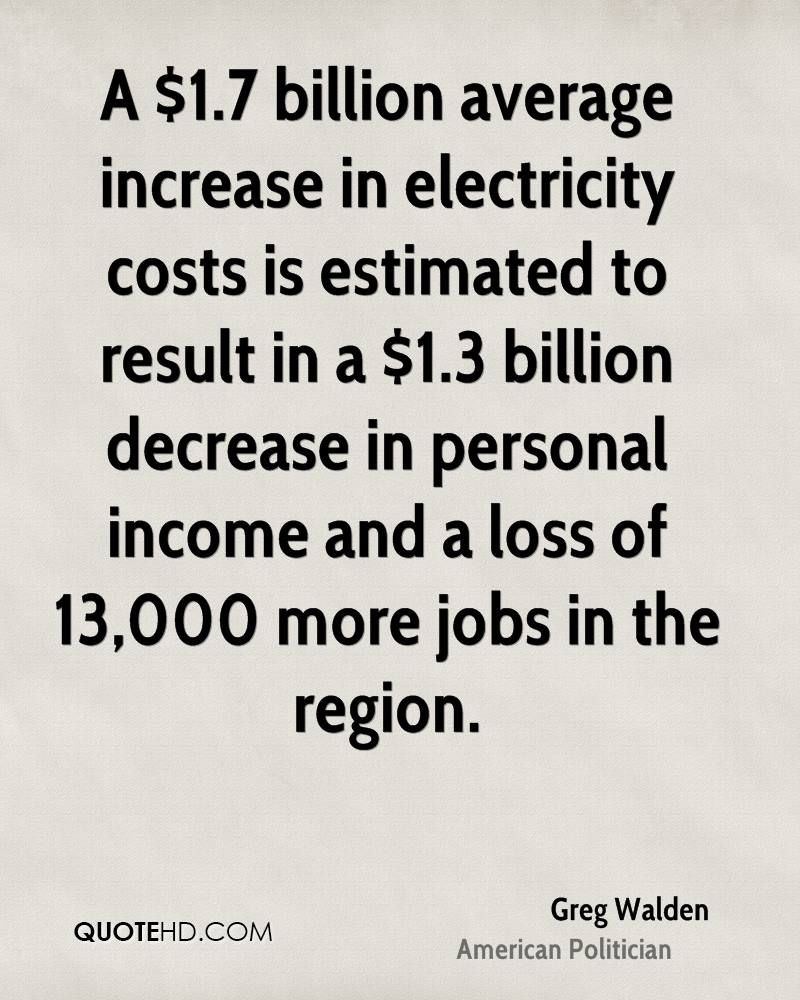 A $1.7 billion average increase in electricity costs is estimated to result in a $1.3 billion decrease in personal income and a loss of 13,000 more jobs in the region.