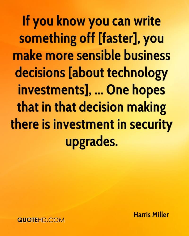 If you know you can write something off [faster], you make more sensible business decisions [about technology investments], ... One hopes that in that decision making there is investment in security upgrades.
