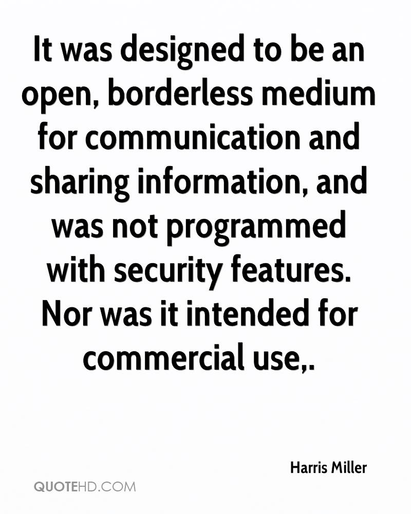 It was designed to be an open, borderless medium for communication and sharing information, and was not programmed with security features. Nor was it intended for commercial use.