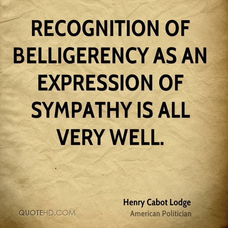 Recognition of belligerency as an expression of sympathy is all very well.