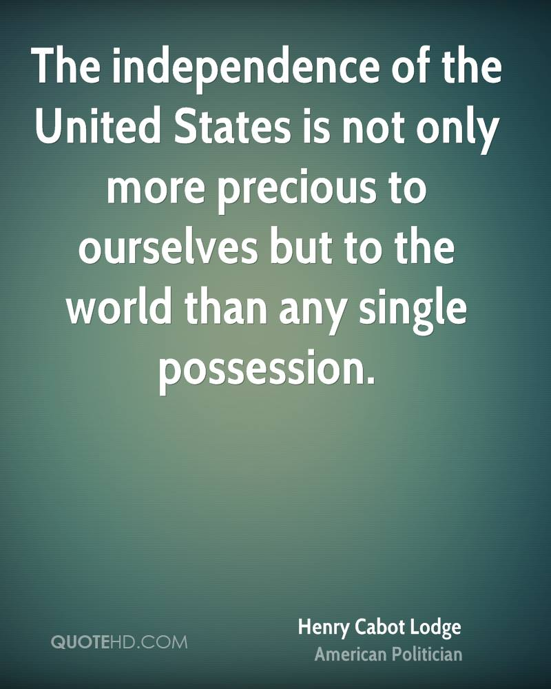 The independence of the United States is not only more precious to ourselves but to the world than any single possession.