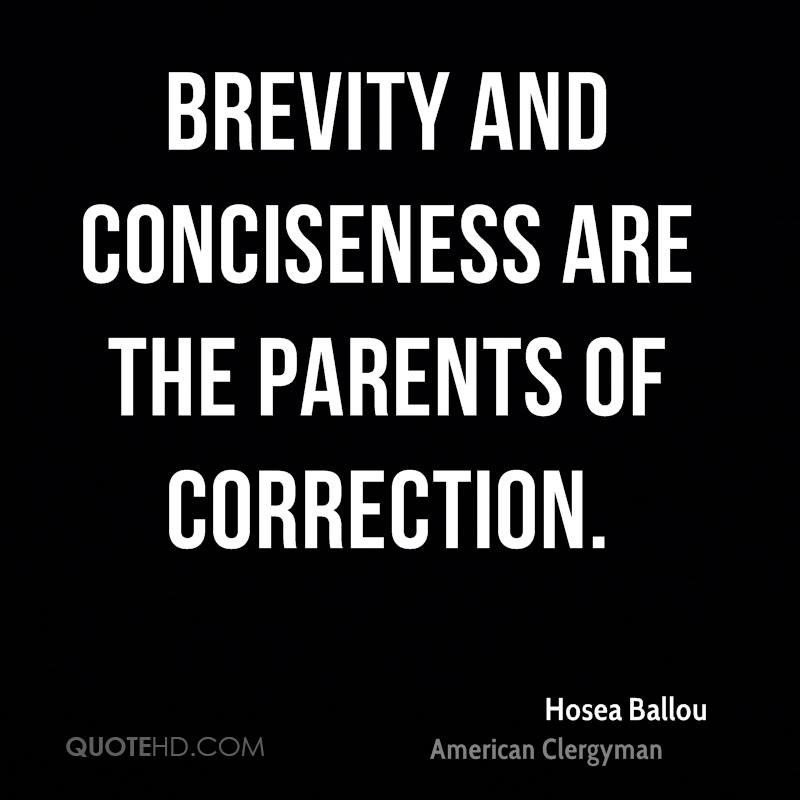 Brevity and conciseness are the parents of correction.