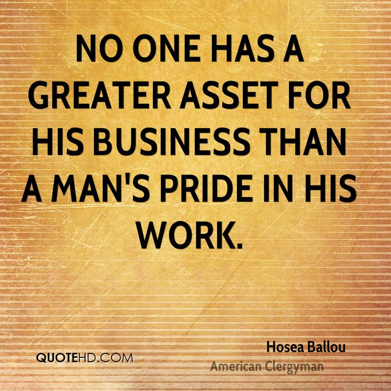 No one has a greater asset for his business than a man's pride in his work.