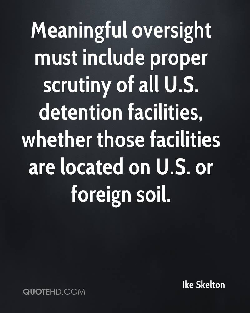 Meaningful oversight must include proper scrutiny of all U.S. detention facilities, whether those facilities are located on U.S. or foreign soil.