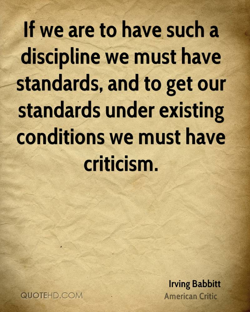 If we are to have such a discipline we must have standards, and to get our standards under existing conditions we must have criticism.