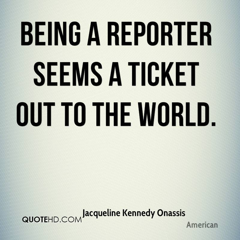 Being a reporter seems a ticket out to the world.