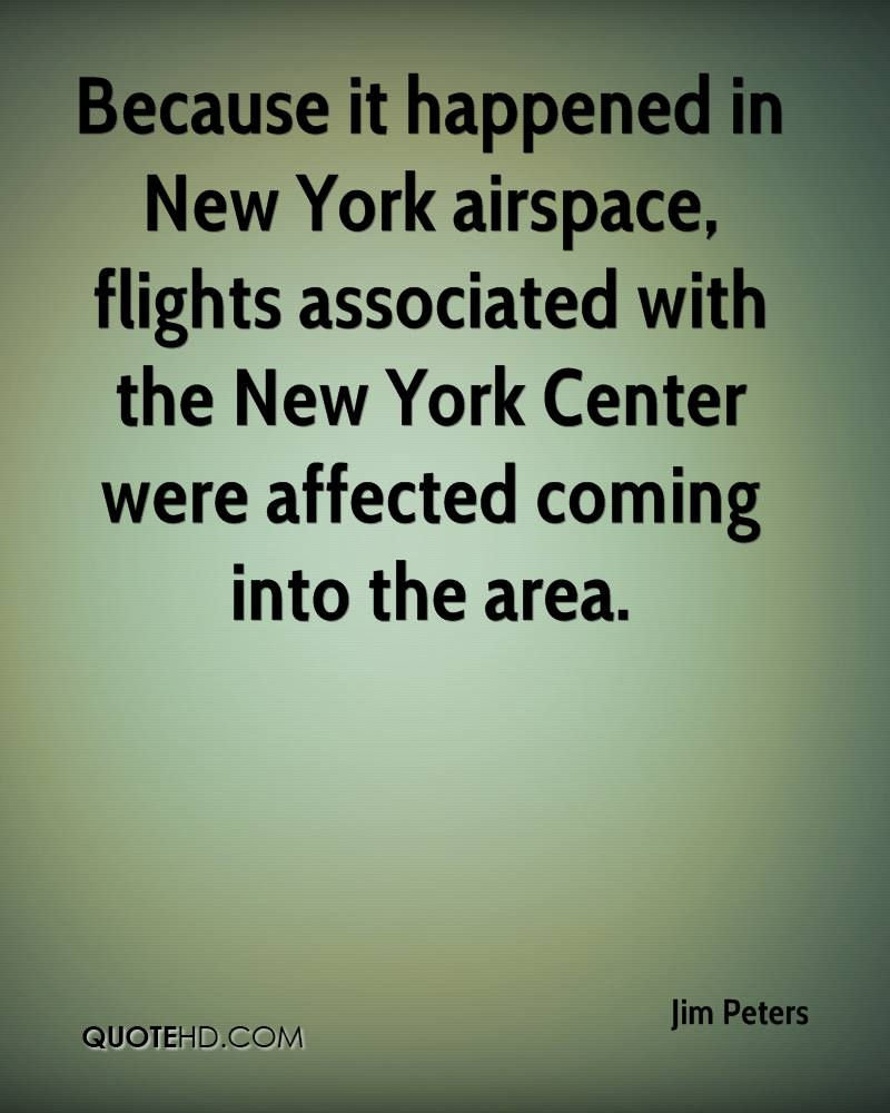 Because it happened in New York airspace, flights associated with the New York Center were affected coming into the area.