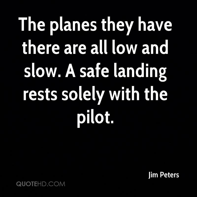 The planes they have there are all low and slow. A safe landing rests solely with the pilot.