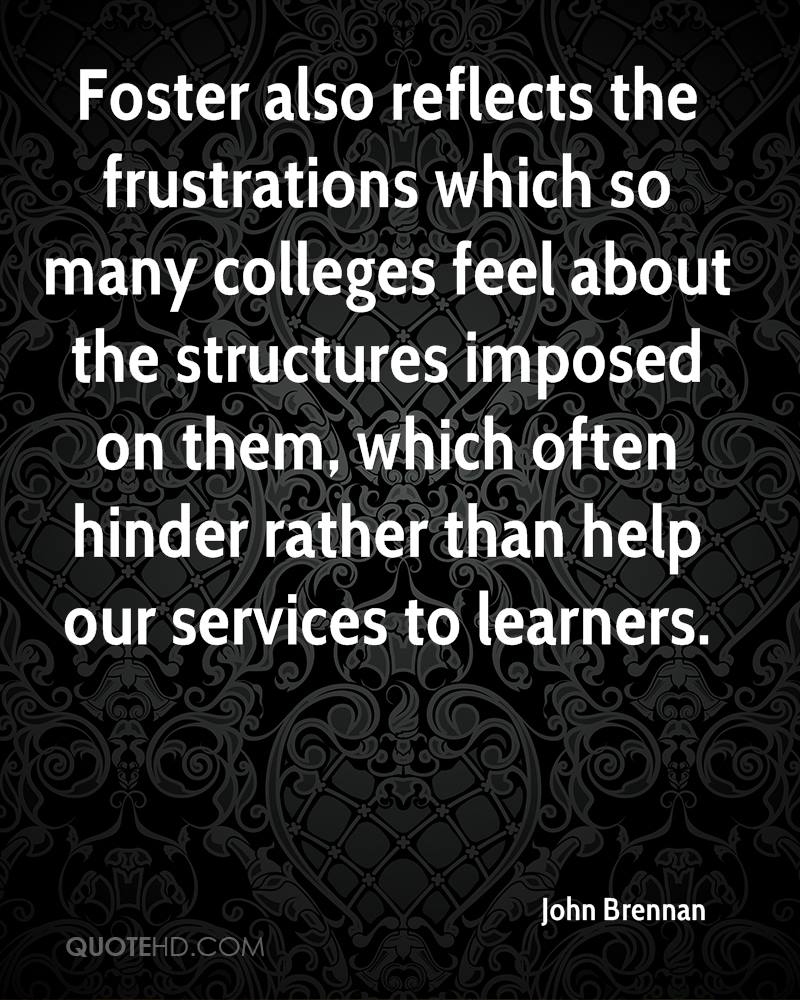 Foster also reflects the frustrations which so many colleges feel about the structures imposed on them, which often hinder rather than help our services to learners.