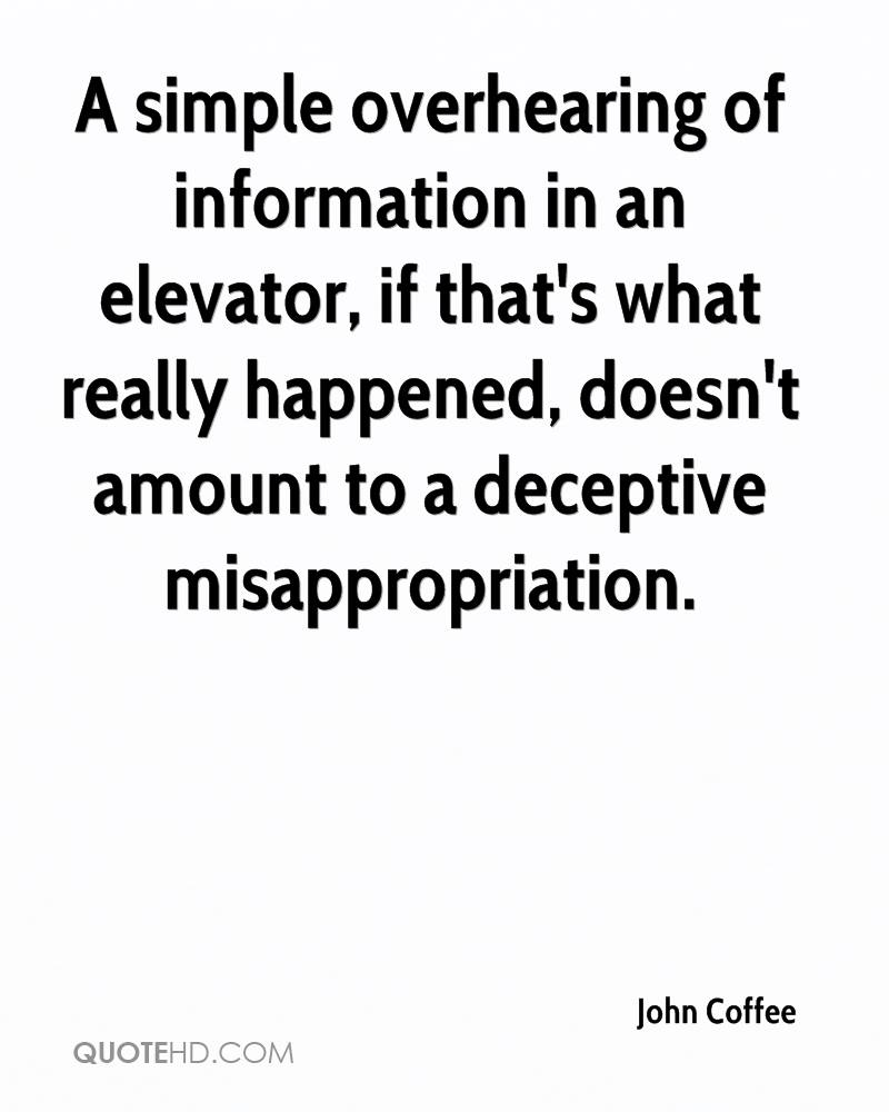 A simple overhearing of information in an elevator, if that's what really happened, doesn't amount to a deceptive misappropriation.