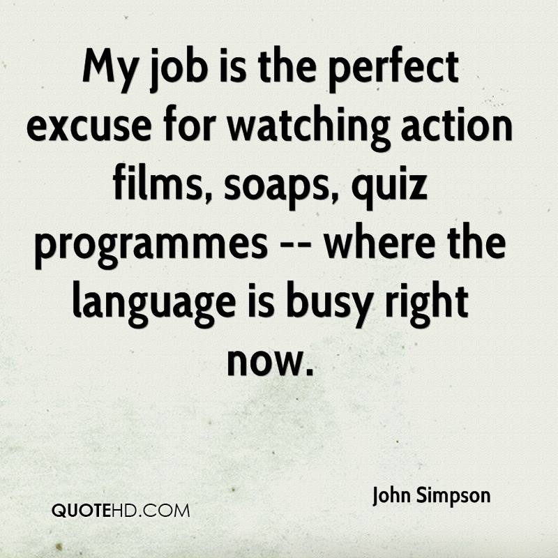 My job is the perfect excuse for watching action films, soaps, quiz programmes -- where the language is busy right now.