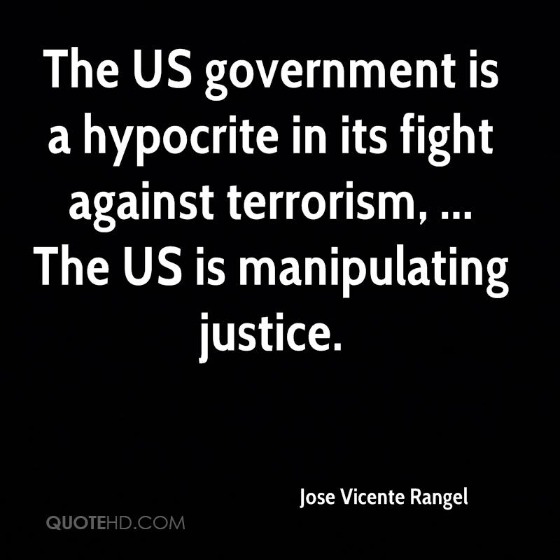 The US government is a hypocrite in its fight against terrorism, ... The US is manipulating justice.
