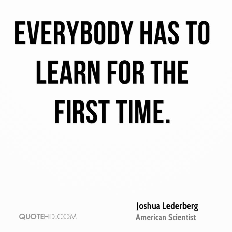 Everybody has to learn for the first time.