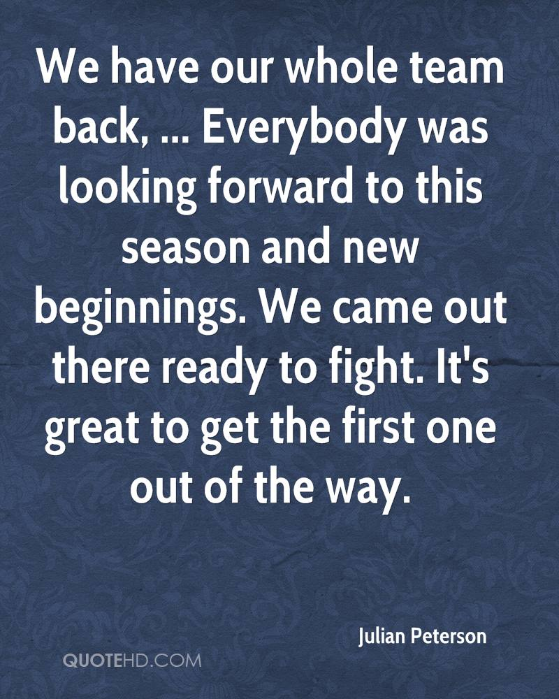 We have our whole team back, ... Everybody was looking forward to this season and new beginnings. We came out there ready to fight. It's great to get the first one out of the way.