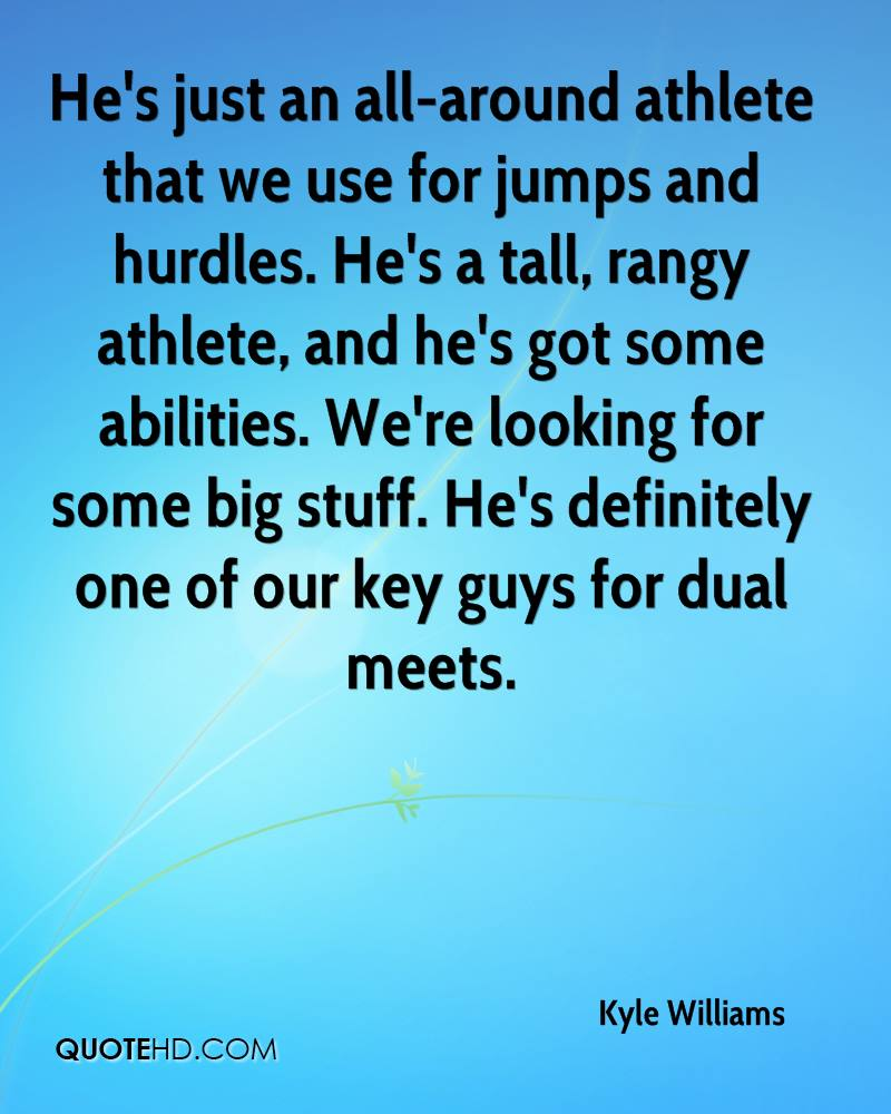 He's just an all-around athlete that we use for jumps and hurdles. He's a tall, rangy athlete, and he's got some abilities. We're looking for some big stuff. He's definitely one of our key guys for dual meets.