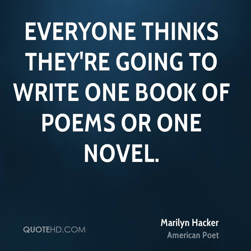 Everyone thinks they're going to write one book of poems or one novel.
