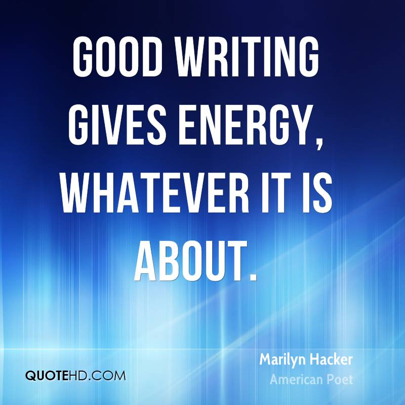 Good writing gives energy, whatever it is about.
