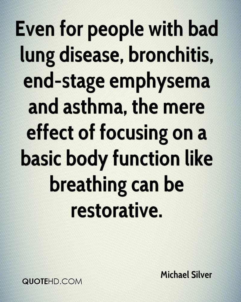 Even for people with bad lung disease, bronchitis, end-stage emphysema and asthma, the mere effect of focusing on a basic body function like breathing can be restorative.