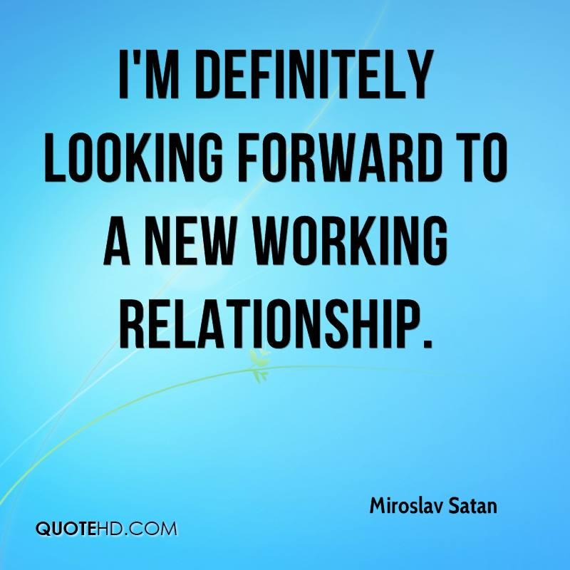 I'm definitely looking forward to a new working relationship.
