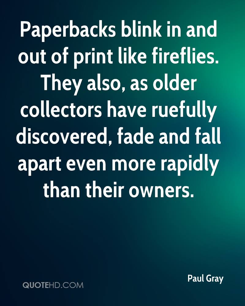 Paperbacks blink in and out of print like fireflies. They also, as older collectors have ruefully discovered, fade and fall apart even more rapidly than their owners.