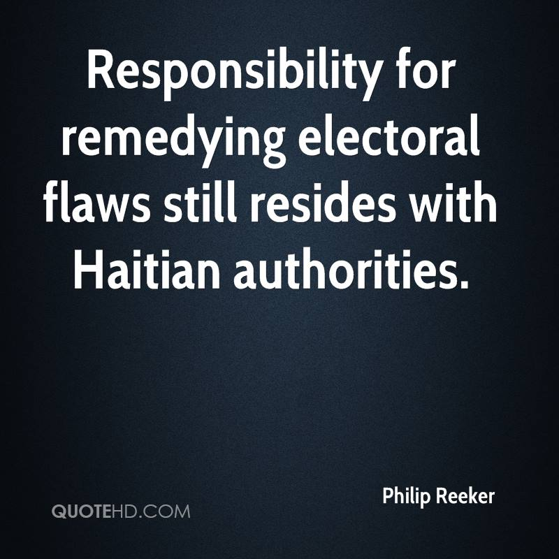 Responsibility for remedying electoral flaws still resides with Haitian authorities.