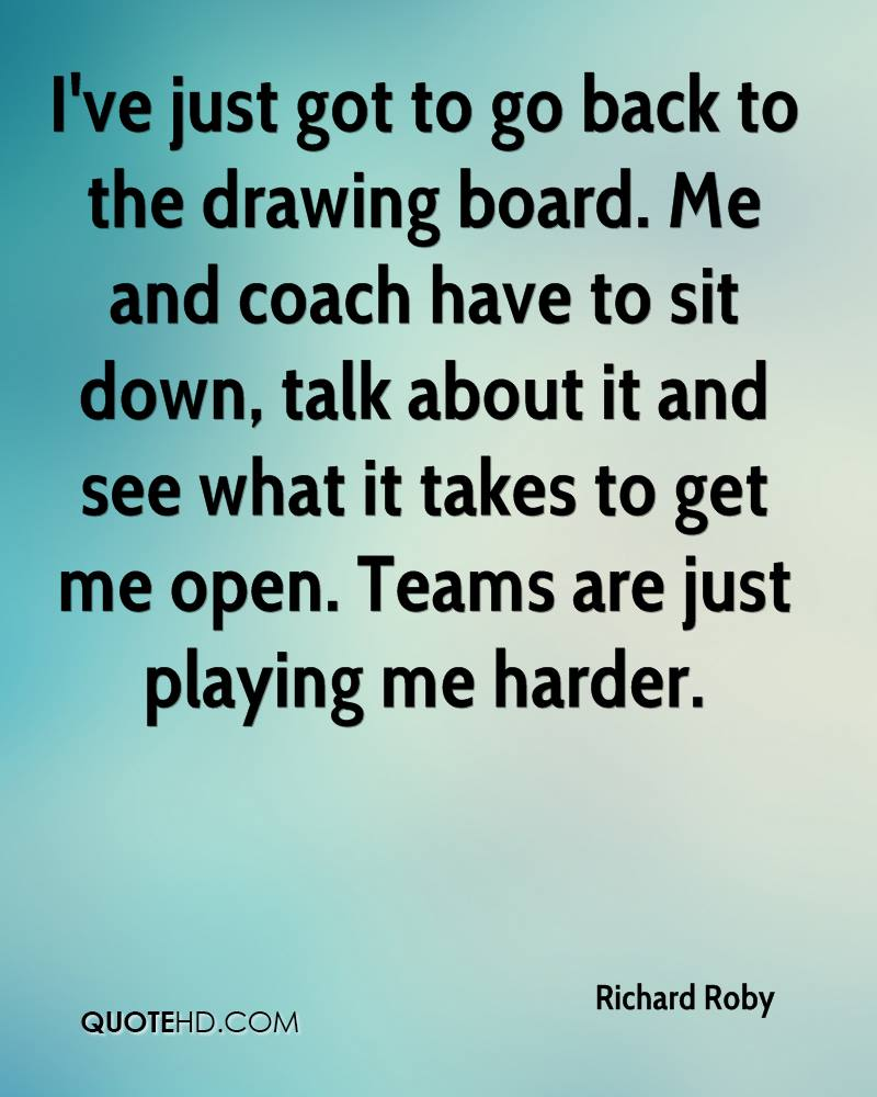 I've just got to go back to the drawing board. Me and coach have to sit down, talk about it and see what it takes to get me open. Teams are just playing me harder.