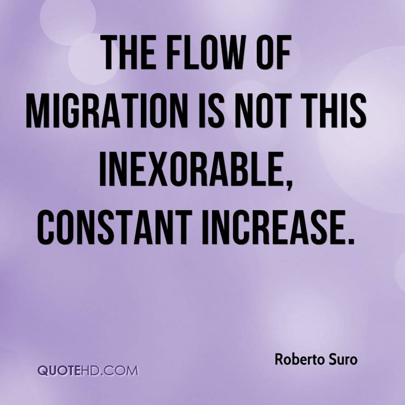 The flow of migration is not this inexorable, constant increase.