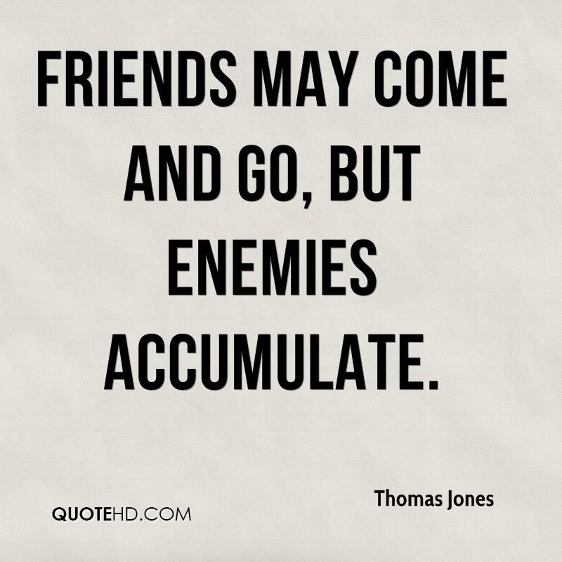 Friends may come and go, but enemies accumulate.
