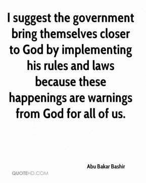Abu Bakar Bashir - I suggest the government bring themselves closer to God by implementing his rules and laws because these happenings are warnings from God for all of us.