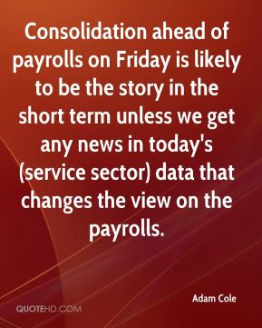 Consolidation ahead of payrolls on Friday is likely to be the story in the short term unless we get any news in today's (service sector) data that changes the view on the payrolls.