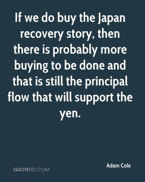If we do buy the Japan recovery story, then there is probably more buying to be done and that is still the principal flow that will support the yen.