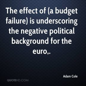 Adam Cole - The effect of (a budget failure) is underscoring the negative political background for the euro.