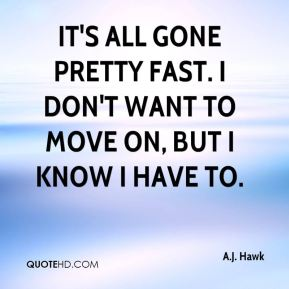 A.J. Hawk - It's all gone pretty fast. I don't want to move on, but I know I have to.
