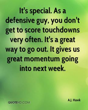 It's special. As a defensive guy, you don't get to score touchdowns very often. It's a great way to go out. It gives us great momentum going into next week.