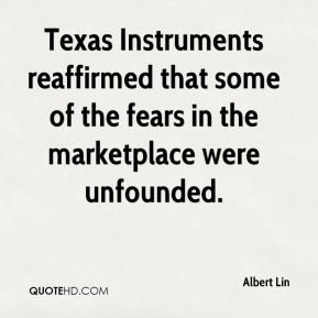 Albert Lin - Texas Instruments reaffirmed that some of the fears in the marketplace were unfounded.